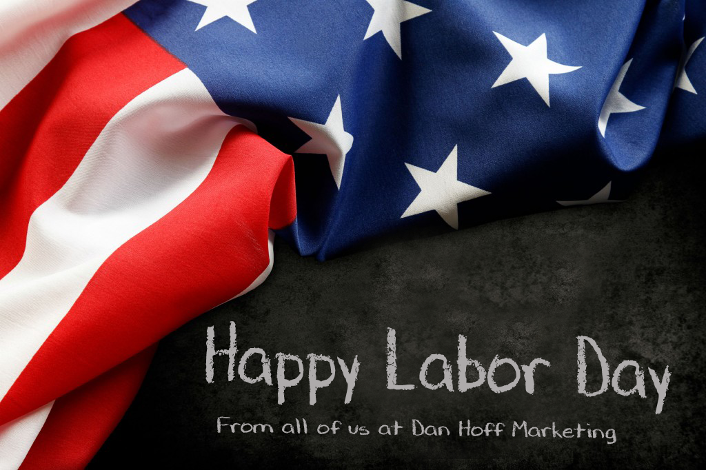 From all of us at Dan Hoff Marketing - Happy Labor Day